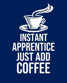 Paperback Instant Apprentice Just Add Coffee : Calendar 2020, Monthly & Weekly Planner Jan. - Dec. 2020 Book