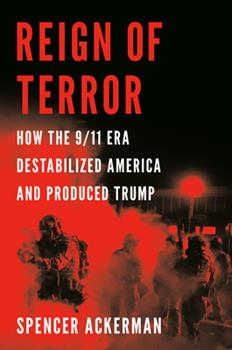 Hardcover Reign of Terror: How the 9/11 Era Destabilized America and Produced Trump Book