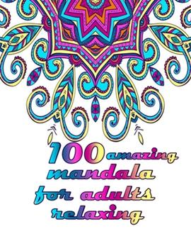 Paperback 100 amazing mandala for adults relaxing: Mandalas-Coloring Book For Adults-Top Spiral Binding-An Adult Coloring Book with Fun, Easy, and Relaxing Colo Book