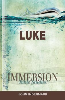Immersion Bible Studies: Luke - Book  of the Immersion Bible Studies
