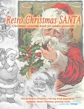 Paperback Retro Christmas Santa Christmas coloring book for adults. Grayscale Old fashioned christmas coloring book inspired by authentic Santa Christmas greeti Book