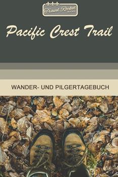 Paperback TRAVEL ROCKET Books Pacific Crest Trail Wander- und Pilgertagebuch : Zum Eintragen und Ausf�llen - Wanderungen - Bergwandern - Klettertouren - H�ttentouren - Outdoor - Packliste - Tolles Geschenk F�r Wanderer [German] Book