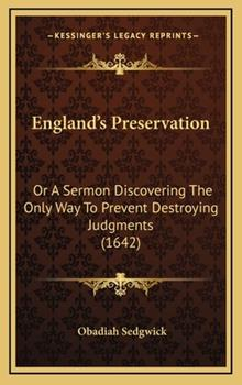 Hardcover England's Preservation: Or A Sermon Discovering The Only Way To Prevent Destroying Judgments (1642) Book