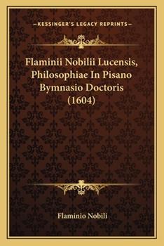 Paperback Flaminii Nobilii Lucensis, Philosophiae in Pisano Bymnasio Doctoris Book