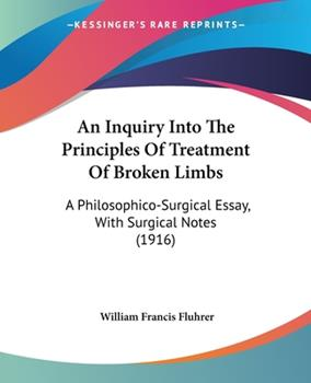 Paperback An Inquiry into the Principles of Treatment of Broken Limbs : A Philosophico-Surgical Essay, with Surgical Notes (1916) Book