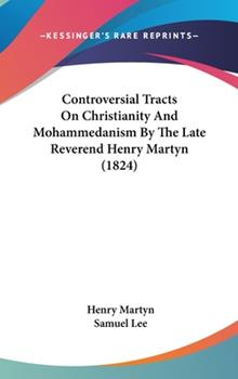 Hardcover Controversial Tracts on Christianity and Mohammedanism by the Late Reverend Henry Martyn (1824) Book
