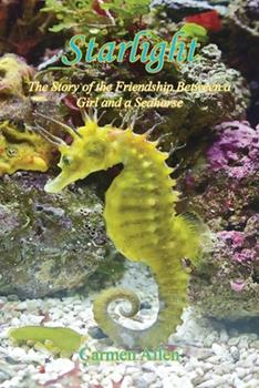 Paperback Starlight - The Story of the Friendship Between a Girl and a Seahorse Book