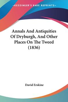 Paperback Annals And Antiquities Of Dryburgh, And Other Places On The Tweed (1836) Book