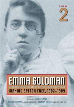 Emma Goldman: A Documentary History of the American Years: Volume 2: Making Speech Free, 1902-1909 (Emma Goldman: A Documentary History of the American Years) 0252075439 Book Cover