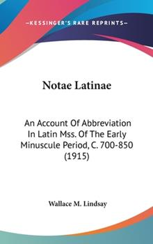 Hardcover Notae Latinae : An Account of Abbreviation in Latin Mss. of the Early Minuscule Period, C. 700-850 (1915) Book