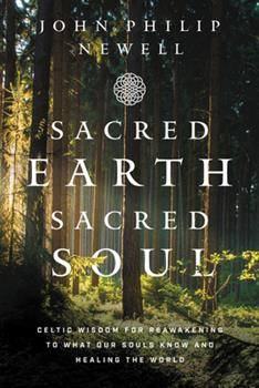 Hardcover Sacred Earth, Sacred Soul: Celtic Wisdom for Reawakening to What Our Souls Know and Healing the World Book