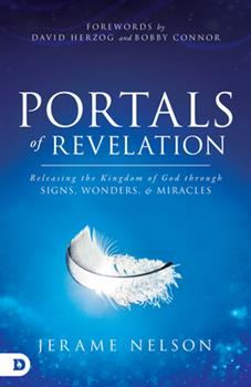 Paperback Portals of Revelation: Releasing the Kingdom of God through Signs, Wonders, and Miracles Book