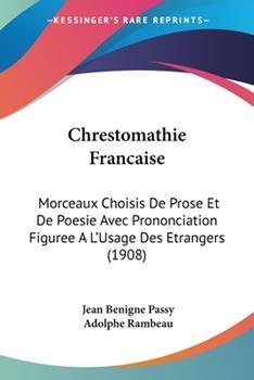 Paperback Chrestomathie Francaise: Morceaux Choisis de Prose Et de Poesie Avec Prononciation Figuree A L'Usage Des Etrangers (1908) Book