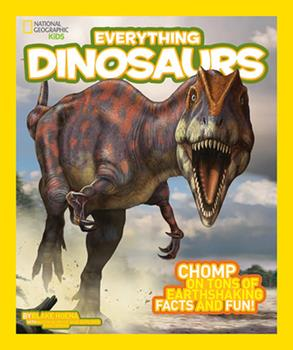 Everything Dinosaurs: Arm Yourself with Ferocious Photos and Fascinating Facts - Book  of the National Geographic Kids Everything