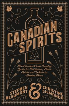 Canadian Spirits: The Essential Cross-Country Guide to Distilleries, Their Spirits, and Where to Imbibe Them 1771087684 Book Cover