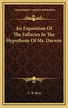 Hardcover An Exposition of the Fallacies in the Hypothesis of Mr Darwin Book