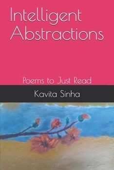 Paperback Intelligent Abstractions : Poems to Just Read [Large Print] Book