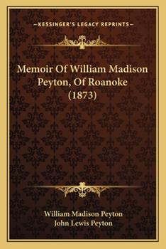 Paperback Memoir of William Madison Peyton, of Roanoke Book