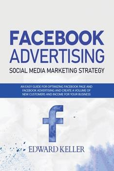 Paperback Facebook Advertising (Social Media Marketing Strategy): An Easy Guide for Optimizing Facebook Page and Facebook Advertising and to Create a Volume of Book