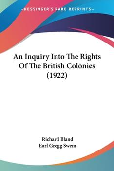 Paperback An Inquiry Into The Rights Of The British Colonies (1922) Book