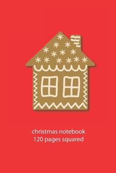 Paperback Christmas Notebook 120 Pages Squared : Christmas Gingerbread Notebook Squared Christmas Diary Christmas Booklet Christmas Recipe Book Gingerbread Notebook Christmas Journal 120 Squared Pages 6x9 Inches Ca. DIN A5 Book