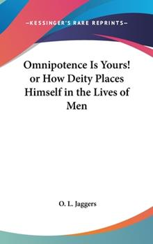 Hardcover Omnipotence Is Yours! or How Deity Places Himself in the Lives of Men Book