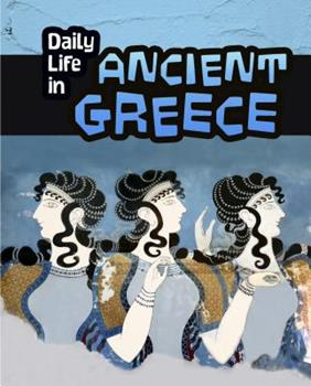 Daily Life in Ancient Greece - Book  of the Daily Life in Ancient Civilizations