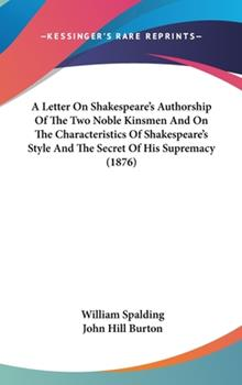 Hardcover A Letter on Shakespeare's Authorship of the Two Noble Kinsmen and on the Characteristics of Shakespeare's Style and the Secret of His Supremacy Book