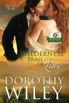 Wilderness Trail of Love - Book #1 of the American Wilderness