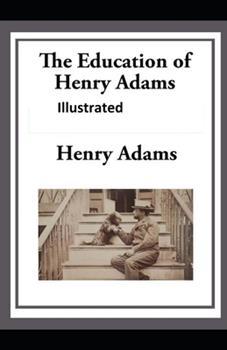Paperback The Education of Henry Adams Illustrated Book