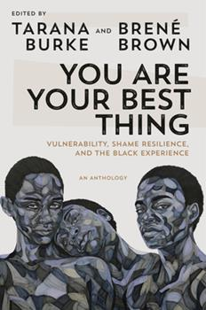Hardcover You Are Your Best Thing: Vulnerability, Shame Resilience, and the Black Experience Book