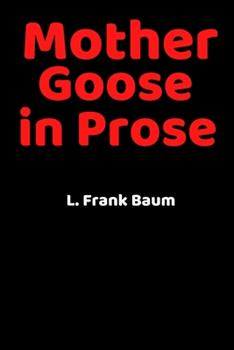 Paperback Mother Goose in Prose: (Annotated) Nursery Rhymes Collection of Twenty-two Children's Stories Book