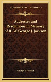 Hardcover Addresses and Resolutions in Memory of R W George J Jackson Book