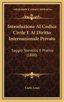 Hardcover Introduzione Al Codice Civile E Al Diritto Internazionale Privato : Saggio Teoretico E Pratico (1880) Book