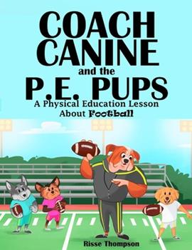 Paperback Coach Canine and the P.E. Pups: A Physical Education Lesson About Football Book