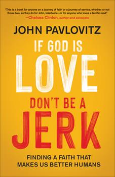 Paperback If God Is Love, Don't Be a Jerk: Finding a Faith That Makes Us Better Humans Book