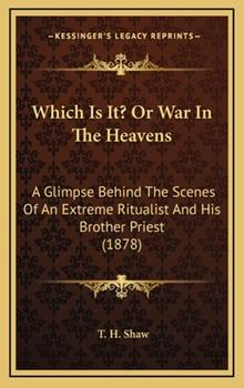 Hardcover Which Is It? or War in the Heavens : A Glimpse Behind the Scenes of an Extreme Ritualist and His Brother Priest (1878) Book