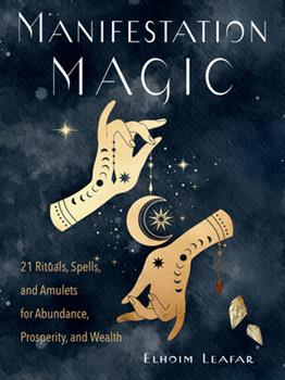 Paperback Manifestation Magic: 21 Rituals, Spells, and Amulets for Abundance, Prosperity, and Wealth Book