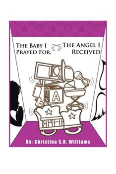 Paperback The Baby I Prayed For, the Angel I Received Book