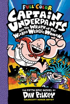 Captain Underpants and the Wrath of the Wicked Wedgie Woman - Book #5 of the Captain Underpants
