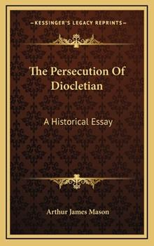 Hardcover The Persecution of Diocletian : A Historical Essay Book