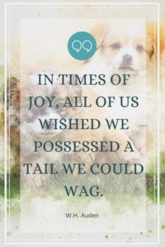 Paperback In Times of Joy, All of Us Wished We Possessed a Tail We Could Wag. -Blank Lined Notebook-Funny Quote Journal-6 X9 /120 Pages : Dogs Owner Gag Gift for Secret Santa, Christmas, Appreciation Gift for Coworker, Friends, Family, Employees, Boss Book