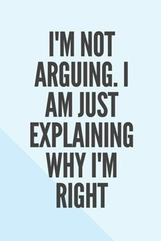 Paperback I'm Not Arguing. I Am Just Explaining Why I'm Right Book