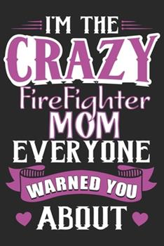 Paperback I'm the crazy firefighter everyone warned you about: A beautiful firefighter logbook for a proud fireman and also Firefighting life notebook gift for Book