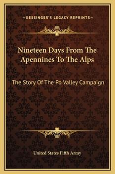Hardcover Nineteen Days from the Apennines to the Alps : The Story of the Po Valley Campaign Book