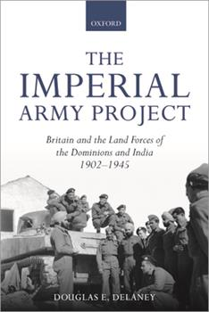 Paperback The Imperial Army Project: Britain and the Land Forces of the Dominions and India, 1902-1945 Book