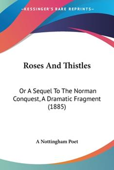 Paperback Roses and Thistles : Or A Sequel to the Norman Conquest, A Dramatic Fragment (1885) Book