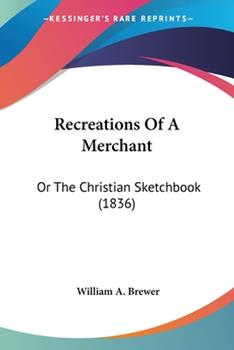 Paperback Recreations of a Merchant : Or the Christian Sketchbook (1836) Book