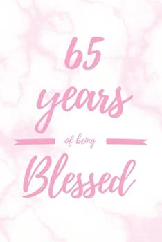 Paperback 65 Years of Being Blessed : 6x9 Dot Bullet Marble Notebook/Journal Thankful Grateful 65th Birthday Gift Idea Book