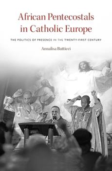 Hardcover African Pentecostals in Catholic Europe: The Politics of Presence in the Twenty-First Century Book